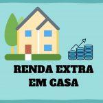 5 Dicas Reais e Comprovadas Para Ganhar uma Renda Extra em Casa